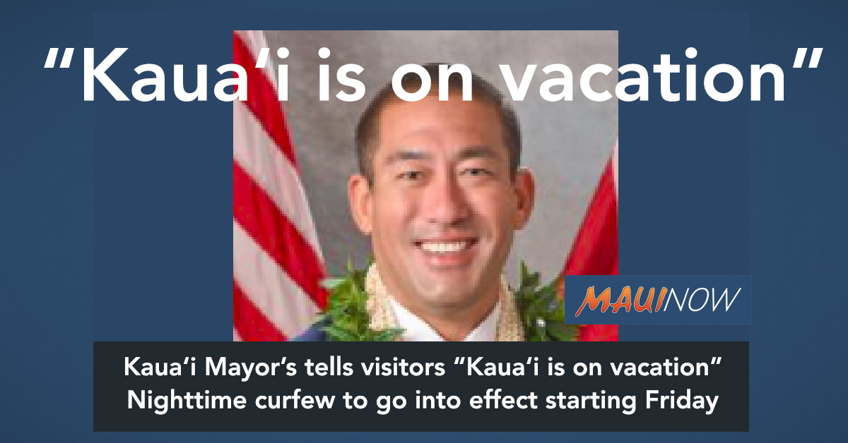 "Kawakami: ""Kaua'i is on Vacation""; Implements Nighttime Curfew Starting Friday"