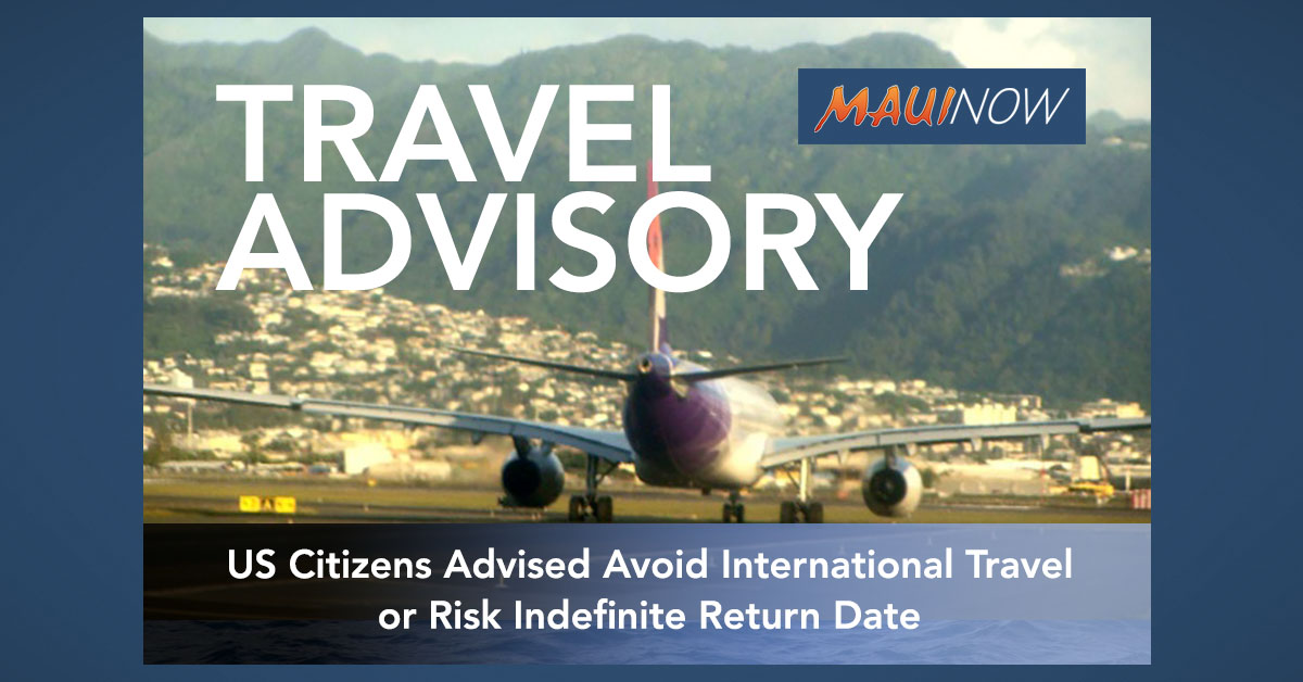 US Citizens Advised Avoid International Travel or Risk Indefinite Return Date