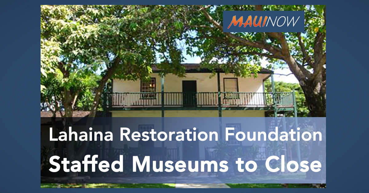 Lahaina Restoration Foundation Staffed Museums Implement Closures