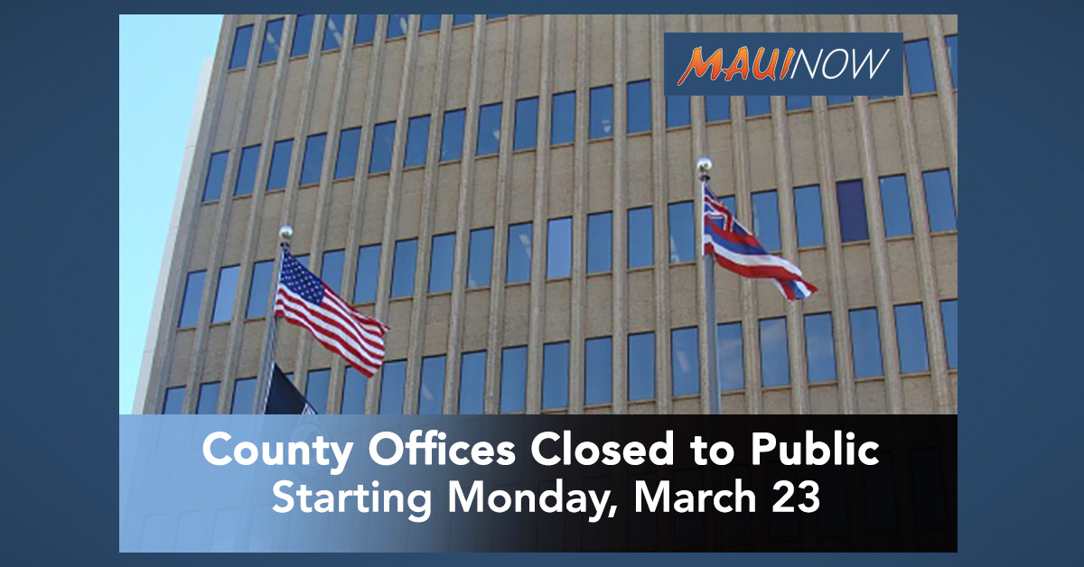 Maui County Offices Close to the Public Starting Monday, March 23