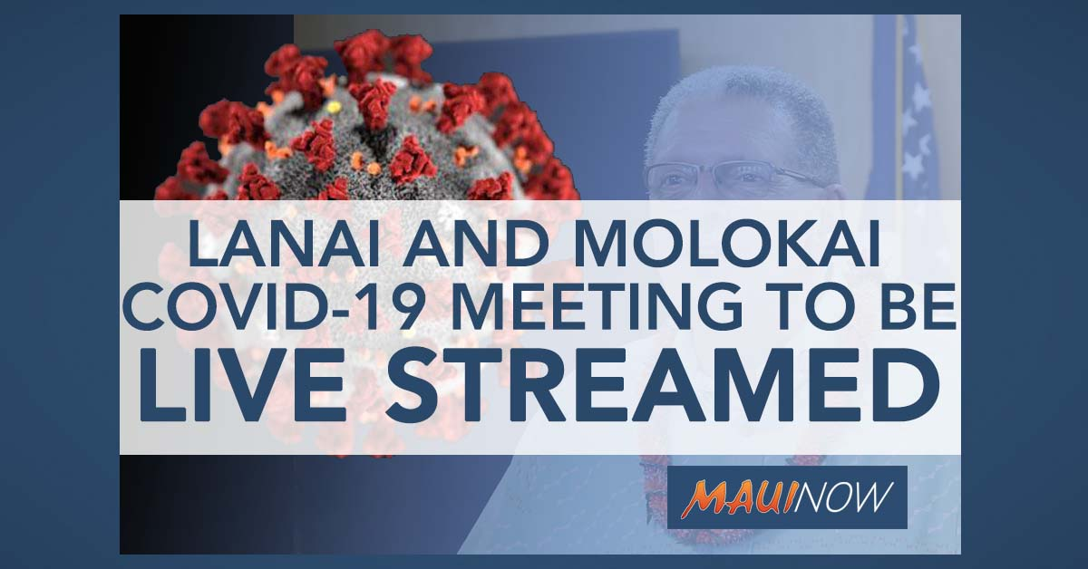 Moloka'i and Lāna'i COVID-19 Meetings to be Live Streamed Instead of In-Person