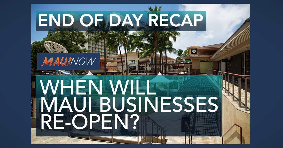 End of Day Recap: Announcement on Phased Reopening Expected Tomorrow, Details on New Maui Cases