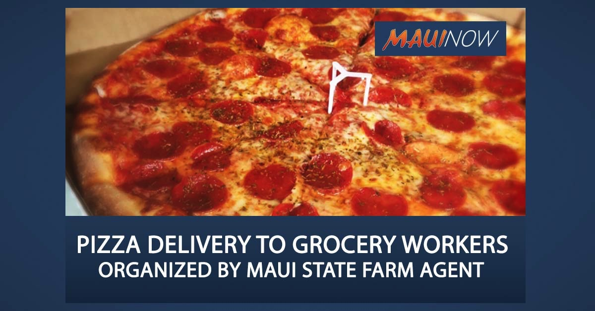 Maui State Farm Agent Delivers Pizza to Grocery Store Workers on the Front Lines