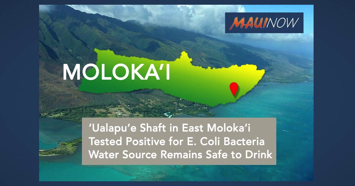 'Ualapu'e Shaft in East Moloka'i Tested Positive for E. Coli bacteria; Water Source Remains Safe to Drink