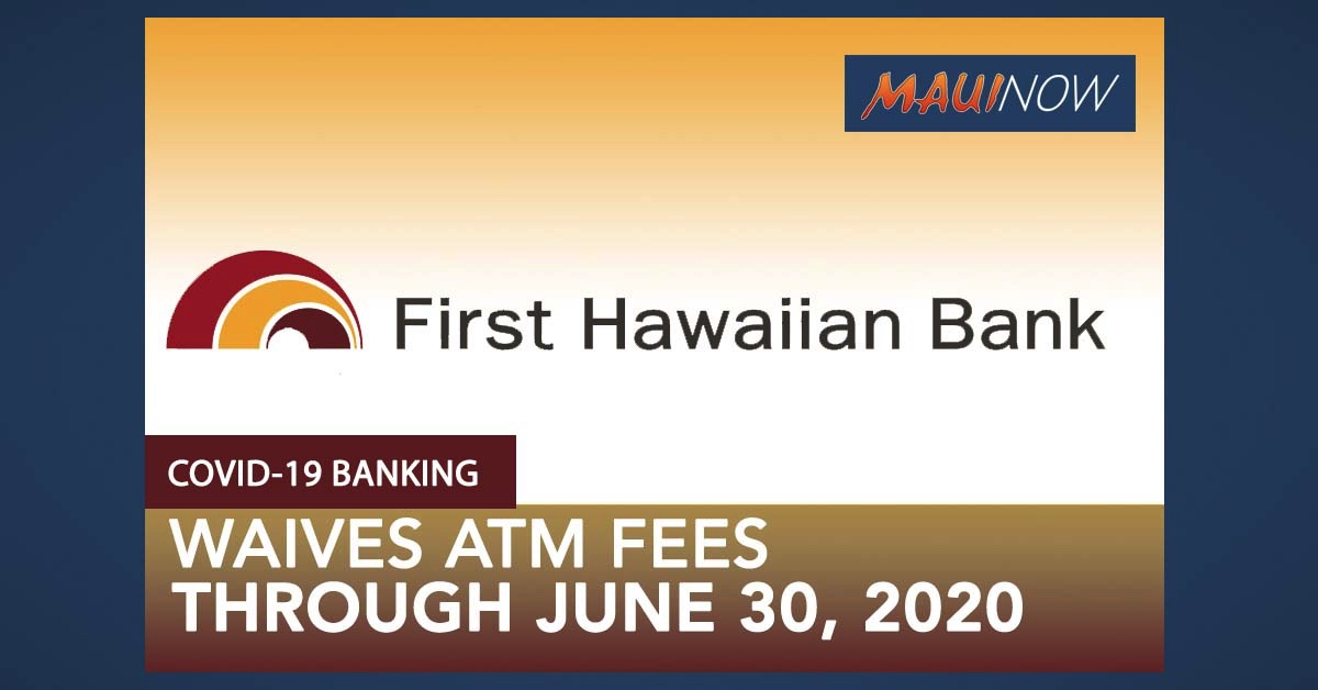 First Hawaiian Bank Waives ATM Fees Through June 30, 2020