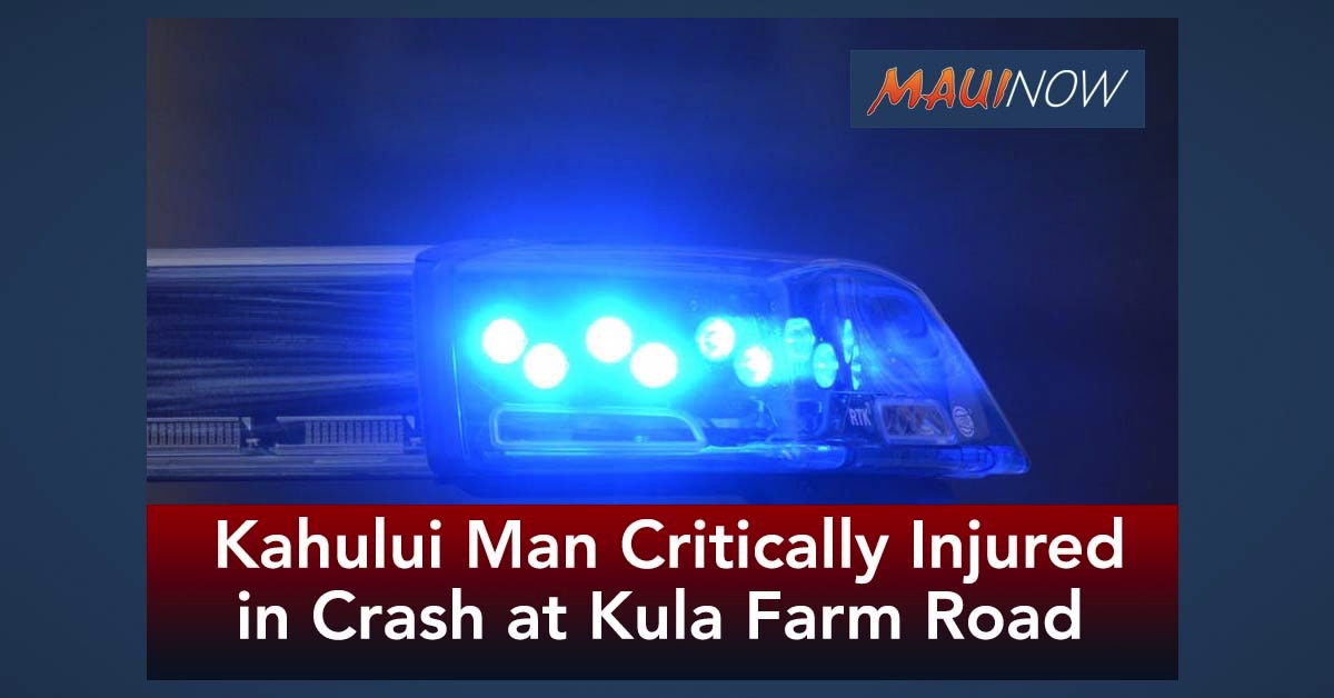 Kahului Man Critically Injured in Crash at Kula Farm Road
