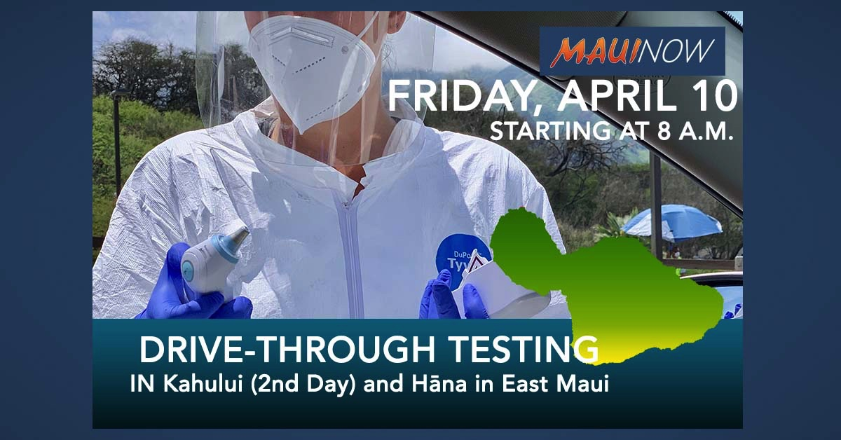Drive-Through Testing FRIDAY, April 10: in Kahului (2nd Day) and Hāna in East Maui