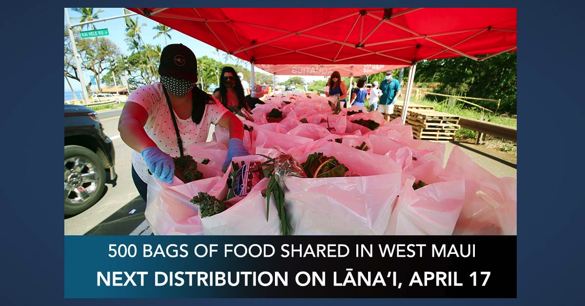 500 Bags of Food Distributed to Residents in Need in West Maui; Lānaʻi Distribution at 2 p.m. April 17