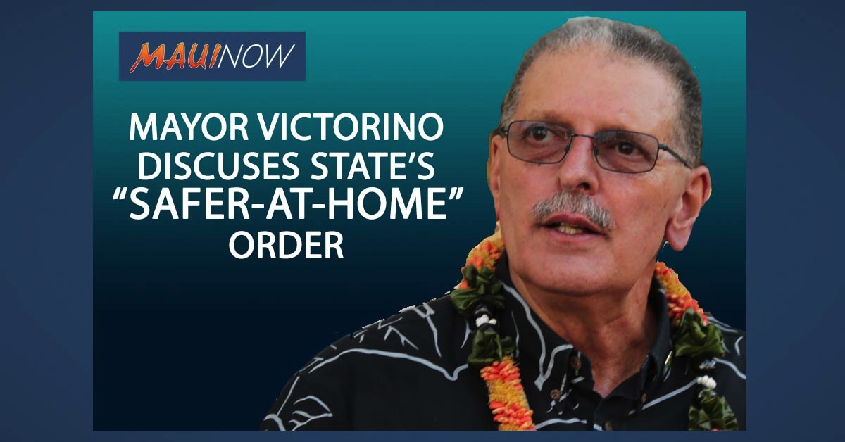 "LIVE STREAM: Mayor Victorino Updates Maui on Governor's Latest ""Safer-At-Home"" Order"