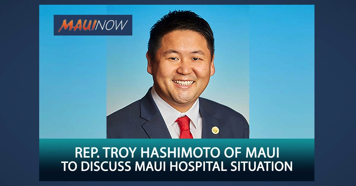 "Rep. Troy Hashimoto of Maui to Discuss Maui Hospital Situation on ""Live at the Legislature"""
