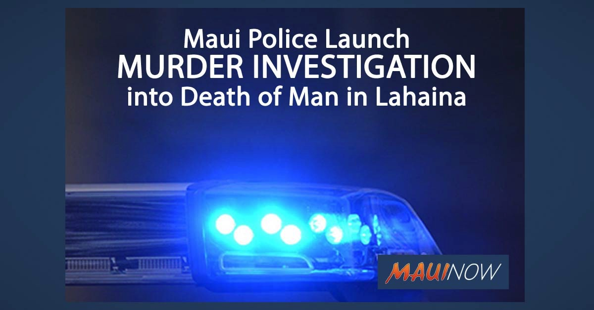 Maui Police Launch Murder Investigation into Death of Man in Lahaina