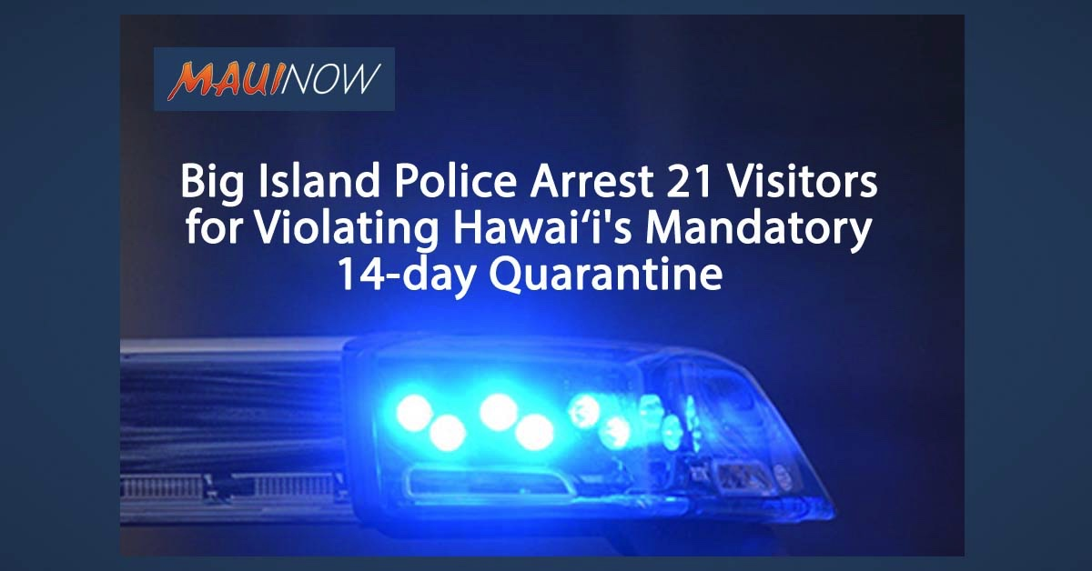 Big Island Police Arrest 21 Visitors for Violating Hawai'i's Mandatory 14-Day Quarantine
