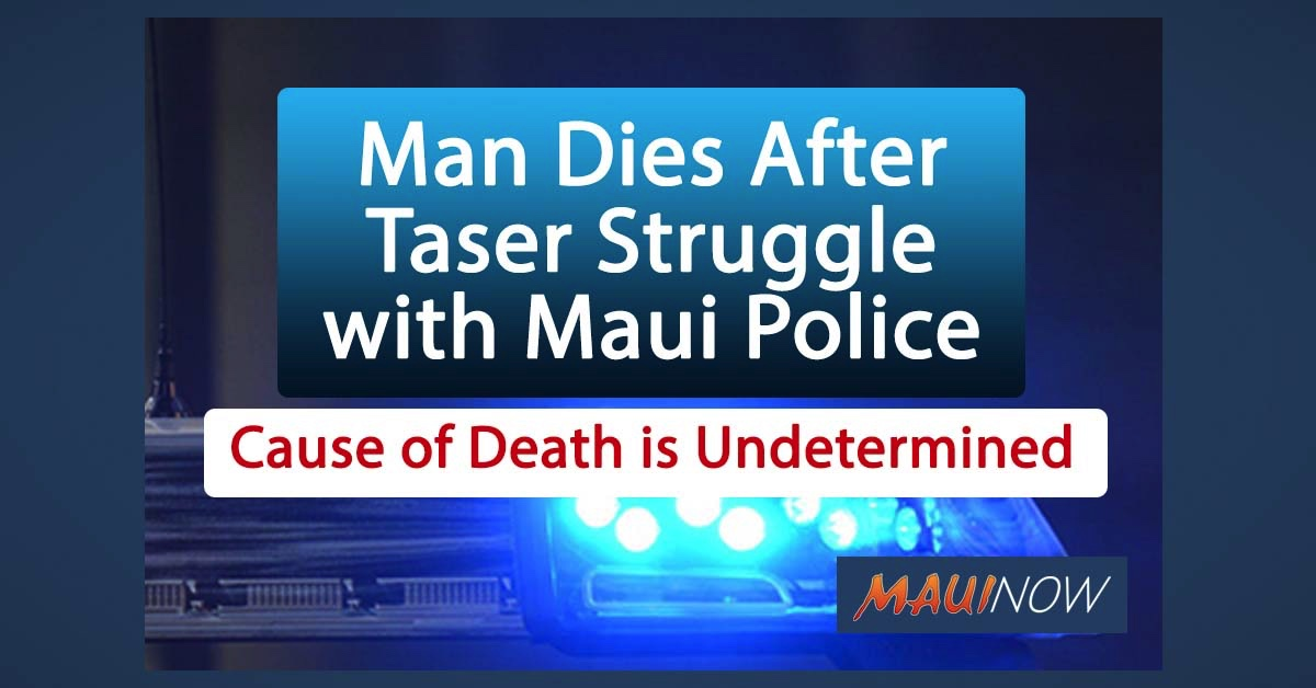 Man Dies After Taser Struggle with Maui Police, Cause of Death is Undetermined