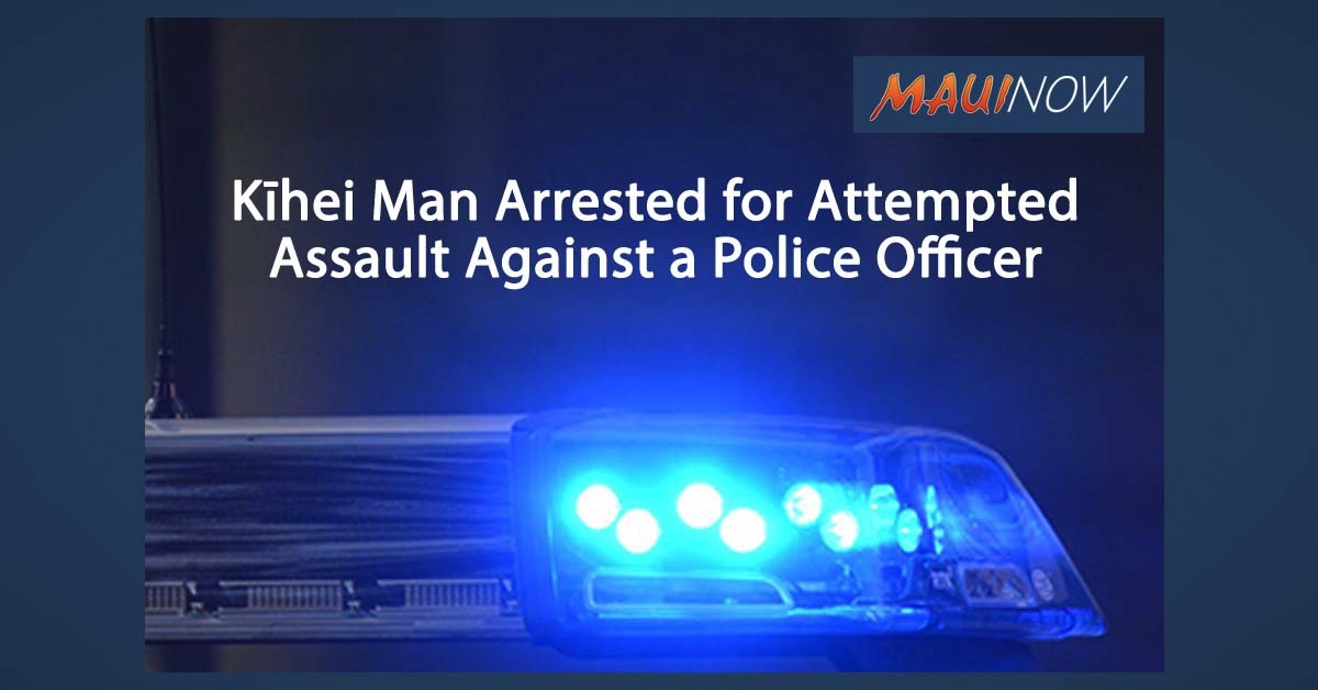 Kīhei Man Arrested for Alleged Attempted Assault Against a Police Officer