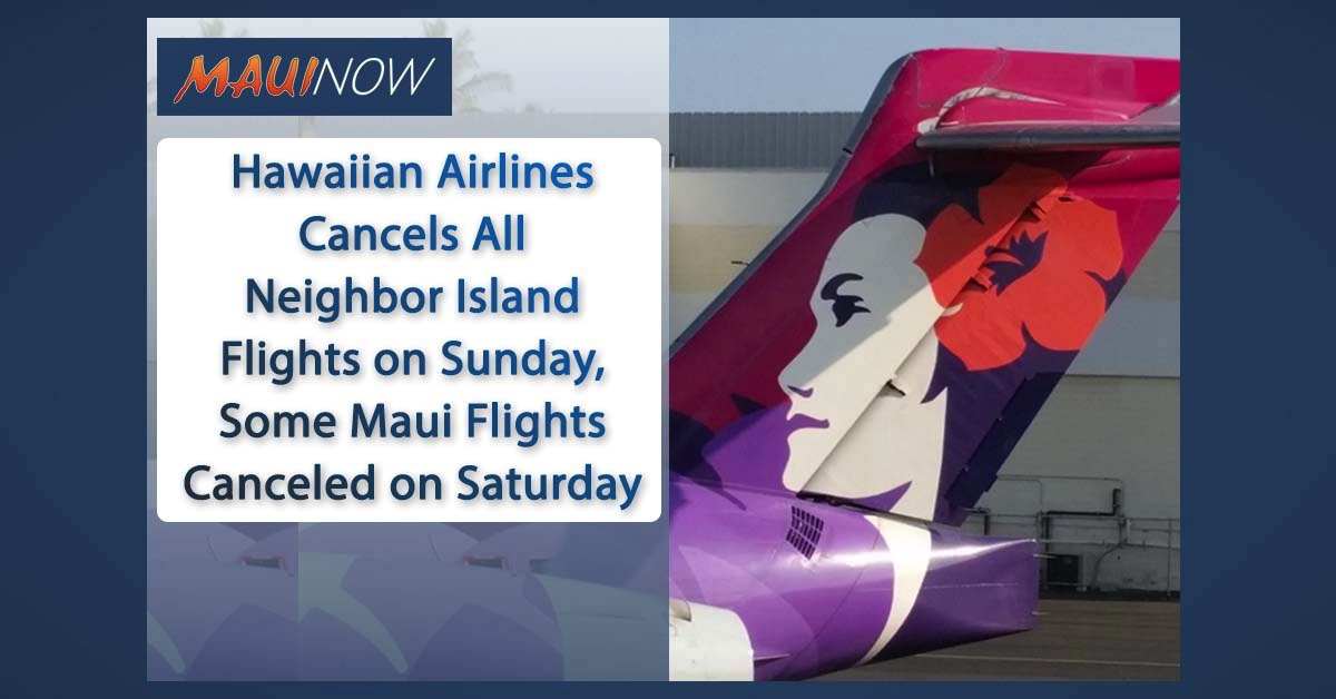 Hawaiian Airlines Cancels All Neighbor Island Flights on Sunday, Some Maui Flights Canceled on Saturday