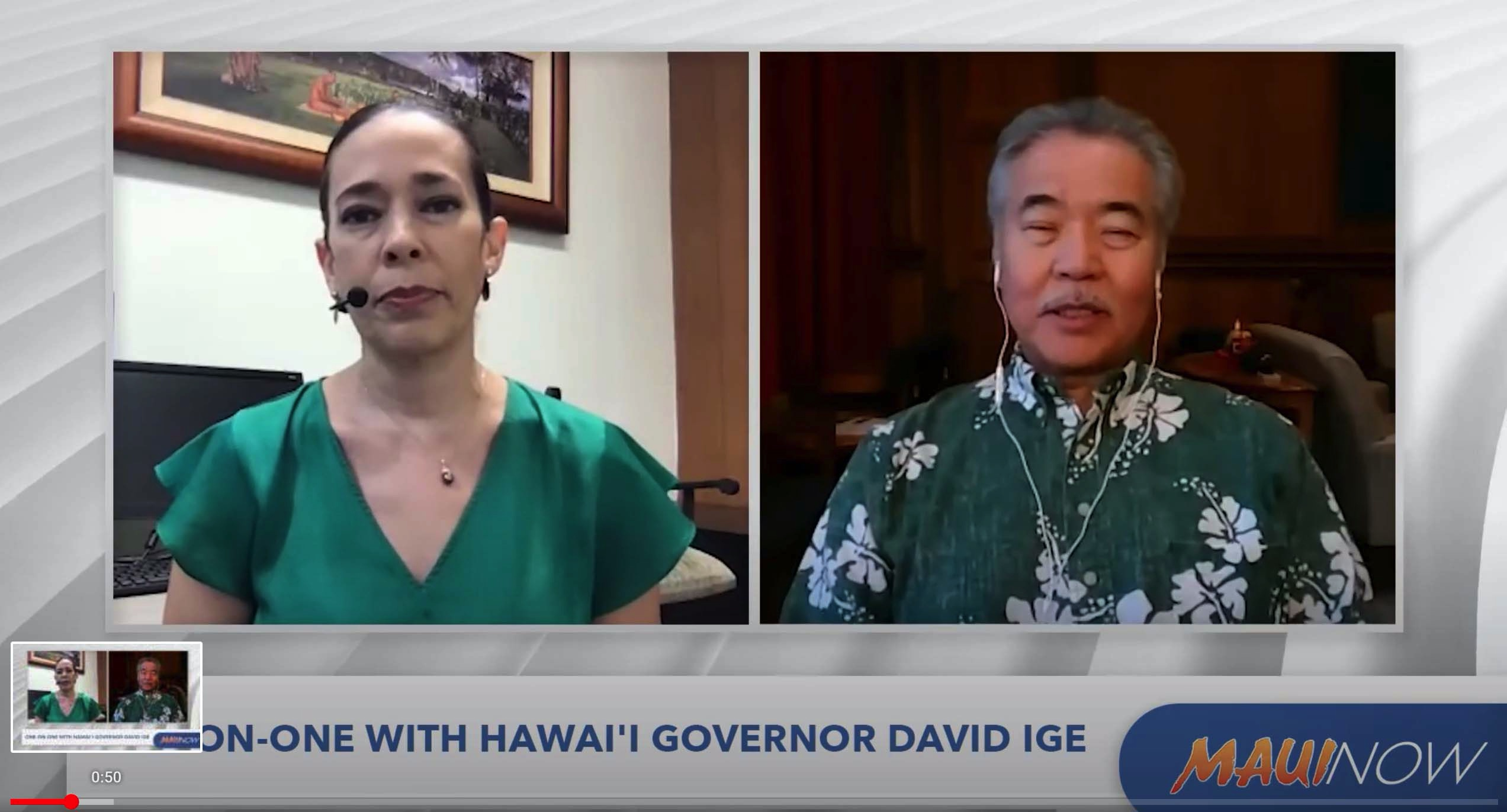 MauiNow's Wendy Osher interviews Governor David Ige on Hawai'i 's Ongoing COVID-19 Pandemic Response