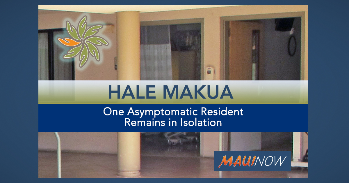 Hale Makua Update: One Asymptomatic Resident Remains in Isolation