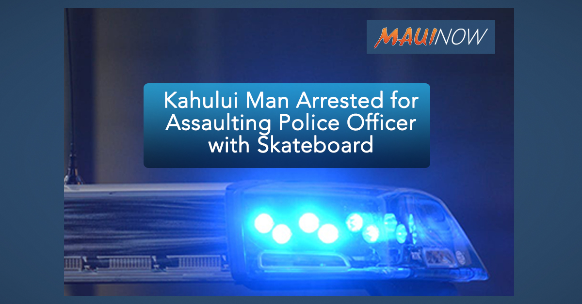 Kahului Man Arrested for Assaulting Police Officer with Skateboard
