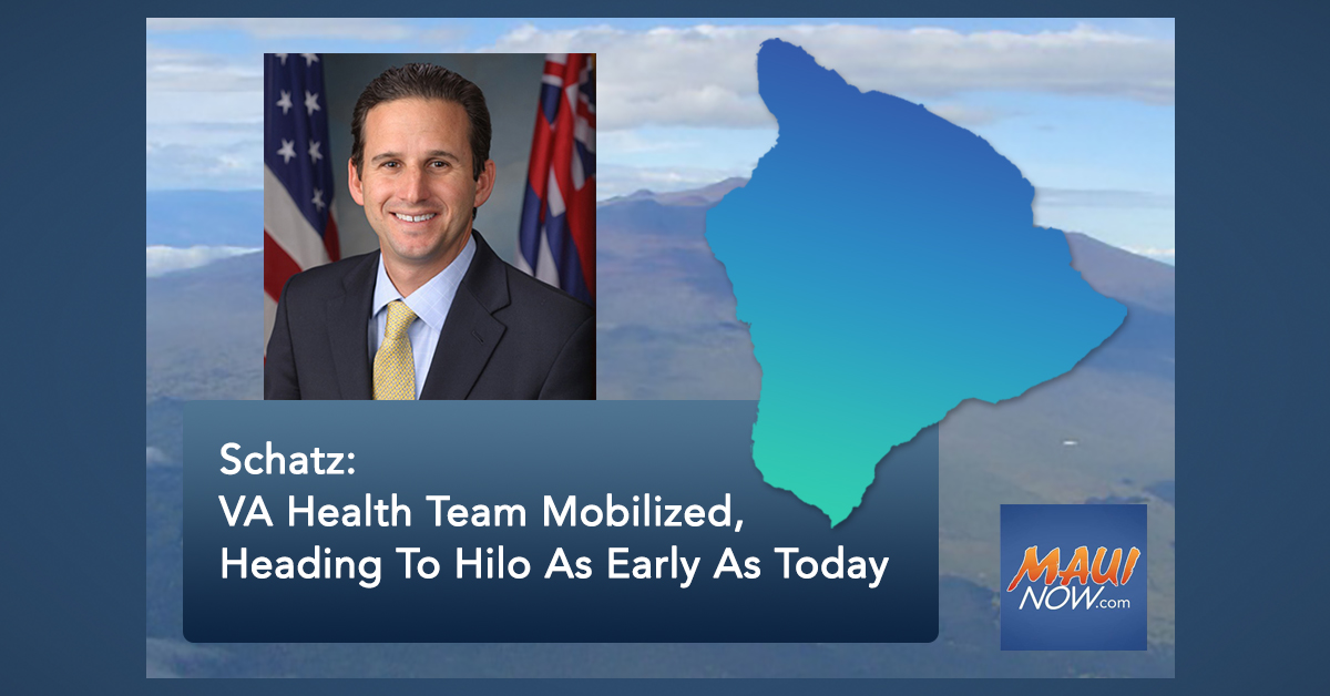 Schatz: VA Health Team Mobilized, Heading To Hilo As Early As Today