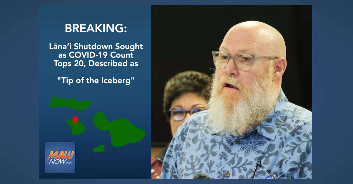 """BREAKING: Lāna'i Shutdown Sought as COVID-19 Count Tops 20, Described as """"Tip of the Iceberg"""""""