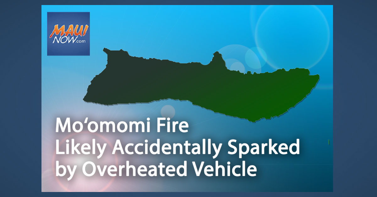 Mo'omomi Fire on Moloka'i Likely Accidentally Sparked by Overheated Vehicle