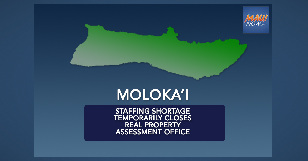 Staffing Shortage Temporarily Closes Moloka'i Real Property Assessment Office