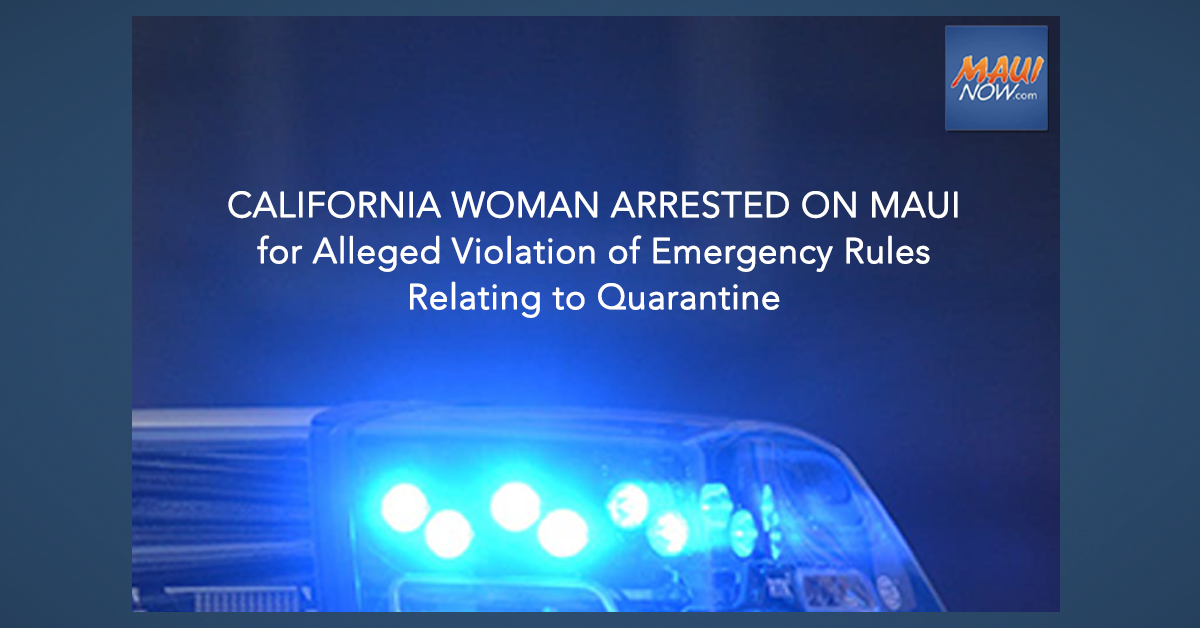 California Woman Arrested on Maui for Alleged Violation of Emergency Rules Relating to Quarantine