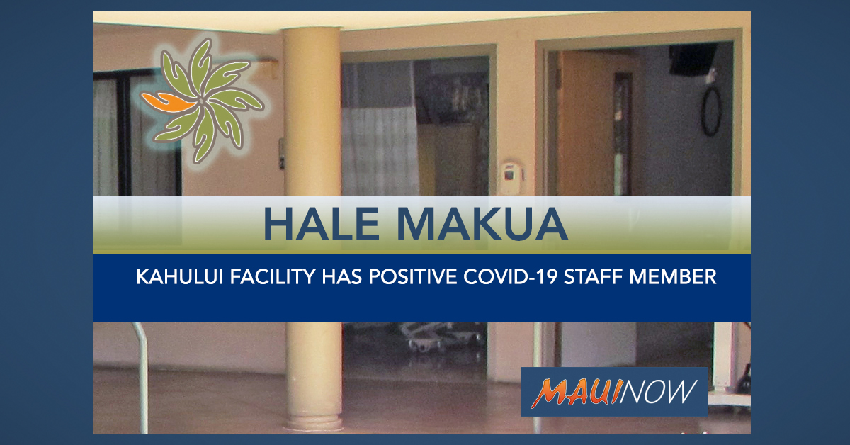 One COVID-19 Positive Staff Member at Hale Makua Kahului, After Resident Case Earlier This Week