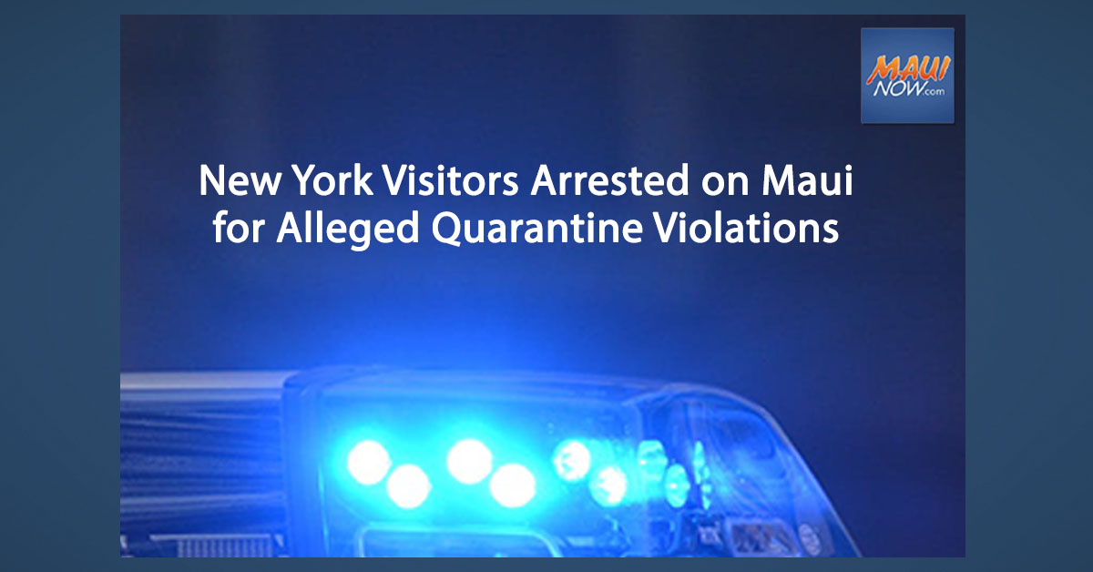 New York Visitors Arrested on Maui for Alleged COVID-19 Quarantine Violations