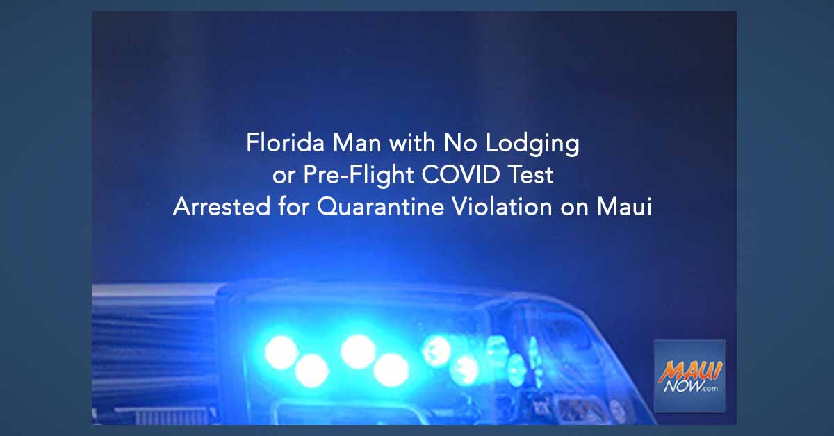 Florida Man with No Lodging or Pre-Flight COVID Test Arrested for Quarantine Violation on Maui