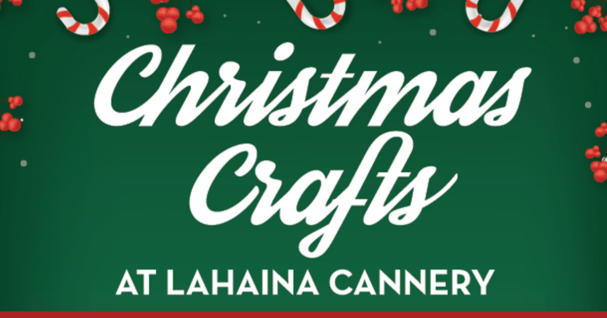 Lahaina Cannery To Host Christmas Crafts for Keiki Every Saturday Until Christmas