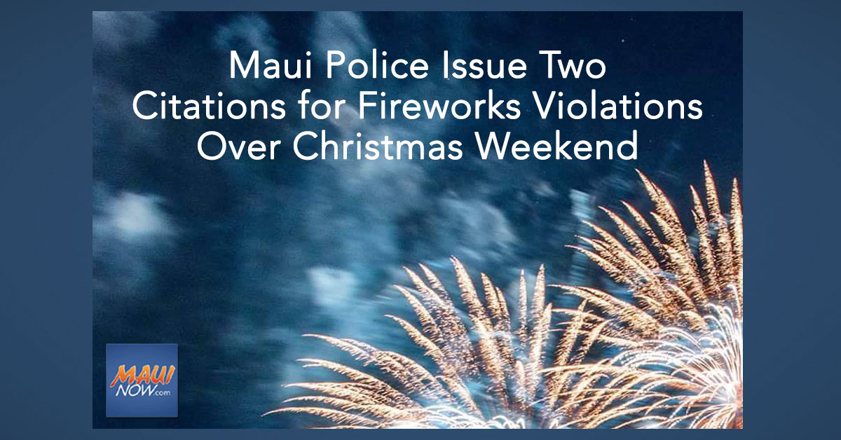Maui Police Issue Two Citations for Fireworks Violations Over Christmas Weekend