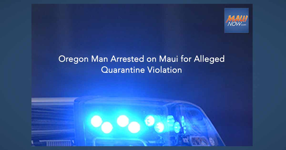 Oregon Man Arrested on Maui for Alleged Quarantine Violation