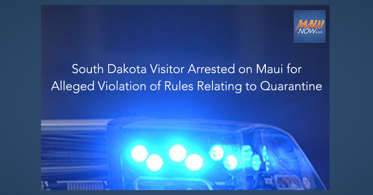 South Dakota Visitor Arrested on Maui for Alleged Violation of Rules Relating to Quarantine