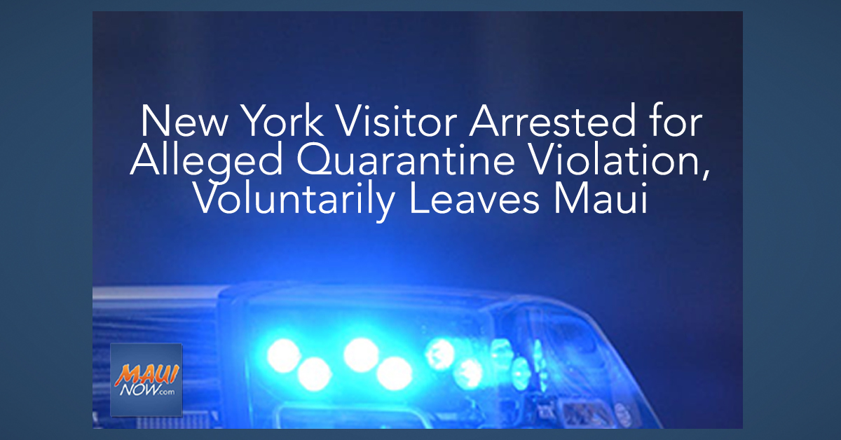 New York Visitor Arrested for Alleged Quarantine Violation, Voluntarily Leaves Maui