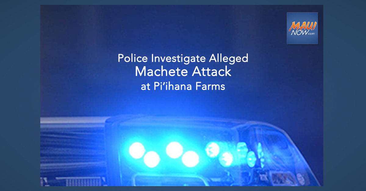 UPDATE: Police Investigate Alleged Machete Attack at Piʻihana Farms