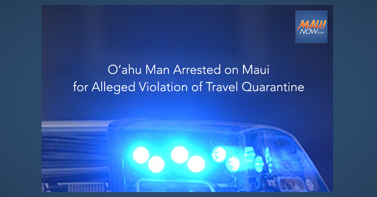 O'ahu Man Arrested on Maui for Alleged Violation of Travel Quarantine