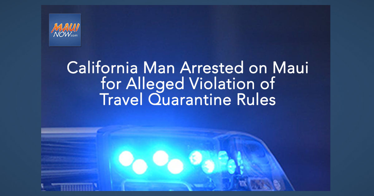 California Man Arrested on Maui for Alleged Violation of Travel Quarantine Rules