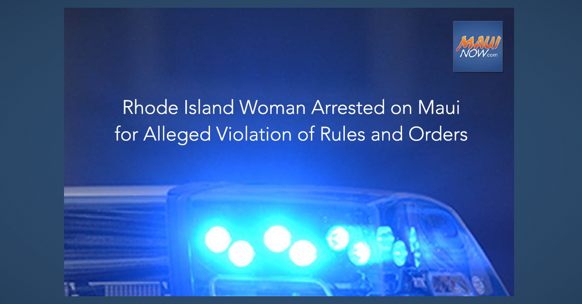 Rhode Island Woman Arrested on Maui for Alleged Violation of Rules and Orders