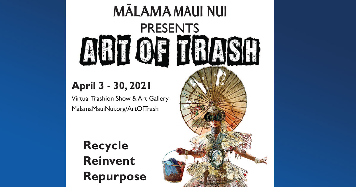"Mālama Maui Nui Presents ""Art of Trash"" Virtual Exhibition, April 3"