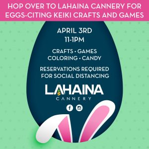 Lahaina Cannery Hosting Easter Fun and Games April 3 for Children 10 & Under