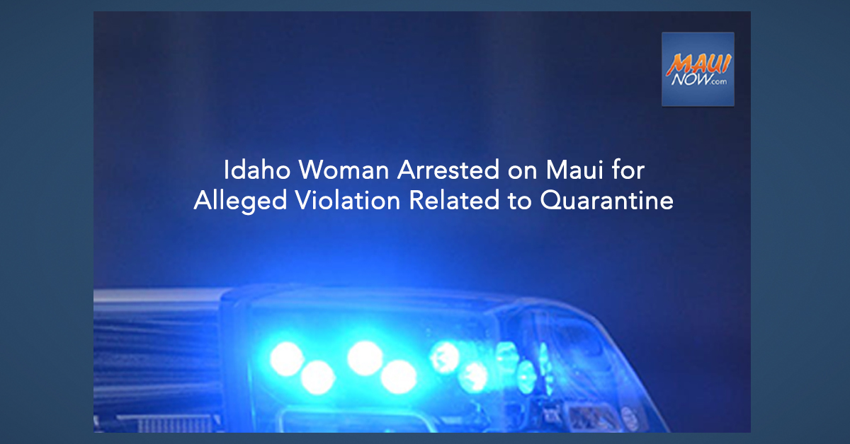 Idaho Woman Arrested on Maui for Alleged Quarantine Violation, Volunteers to Leave