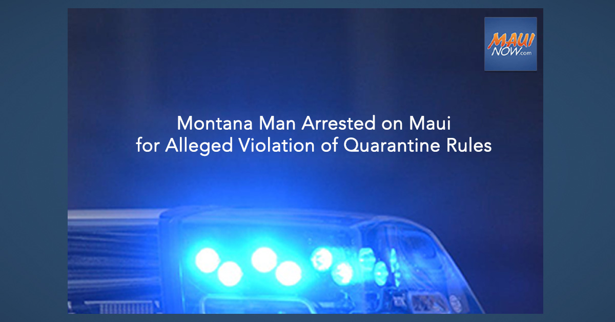 Montana Man Arrested on Maui for Alleged Violation of Quarantine Rules
