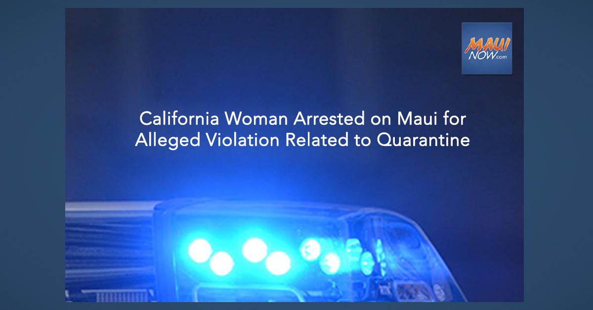 California Woman Arrested on Maui for Alleged Violation Related to Quarantine