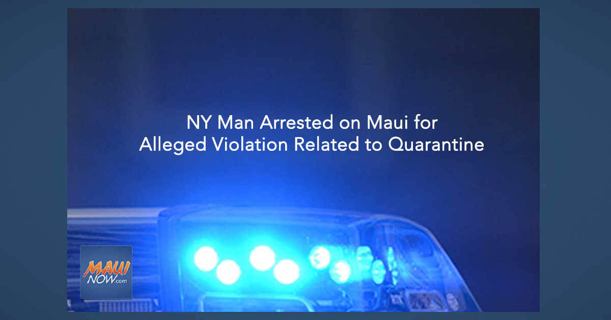 NY Man Arrested on Maui for  Alleged Violation Related to Quarantine