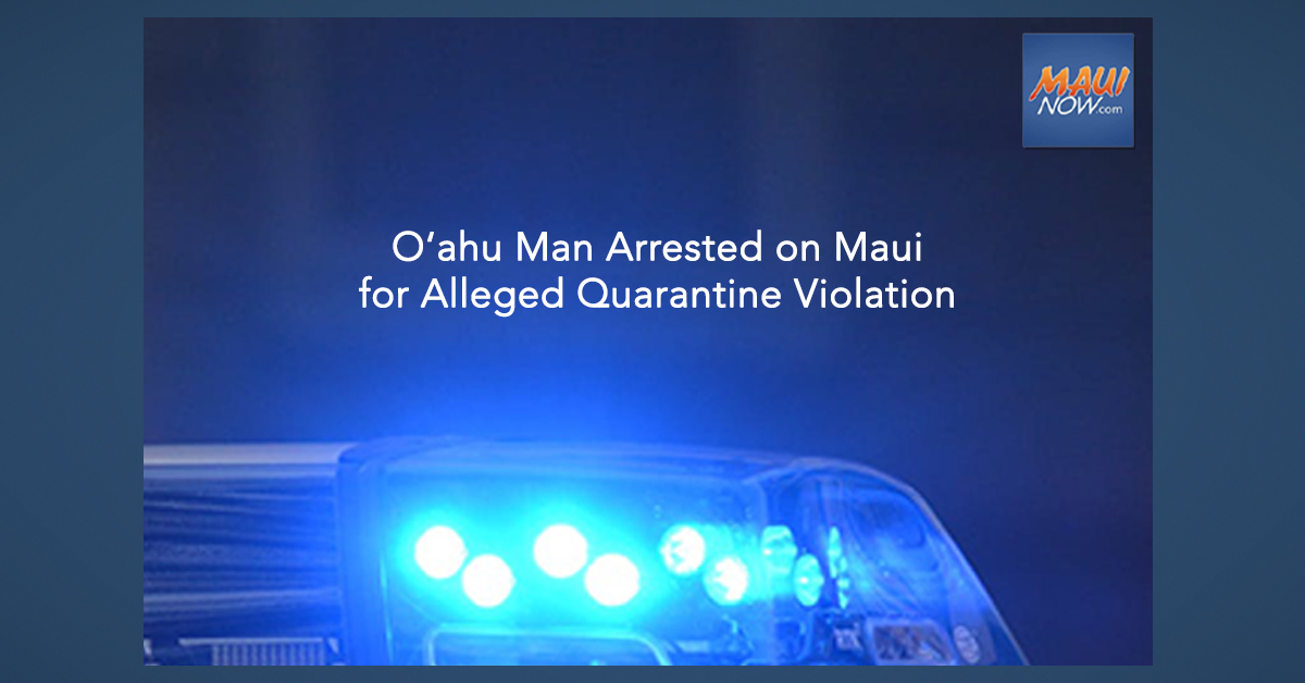 O'ahu Man Arrested on Maui for Alleged Quarantine Violation