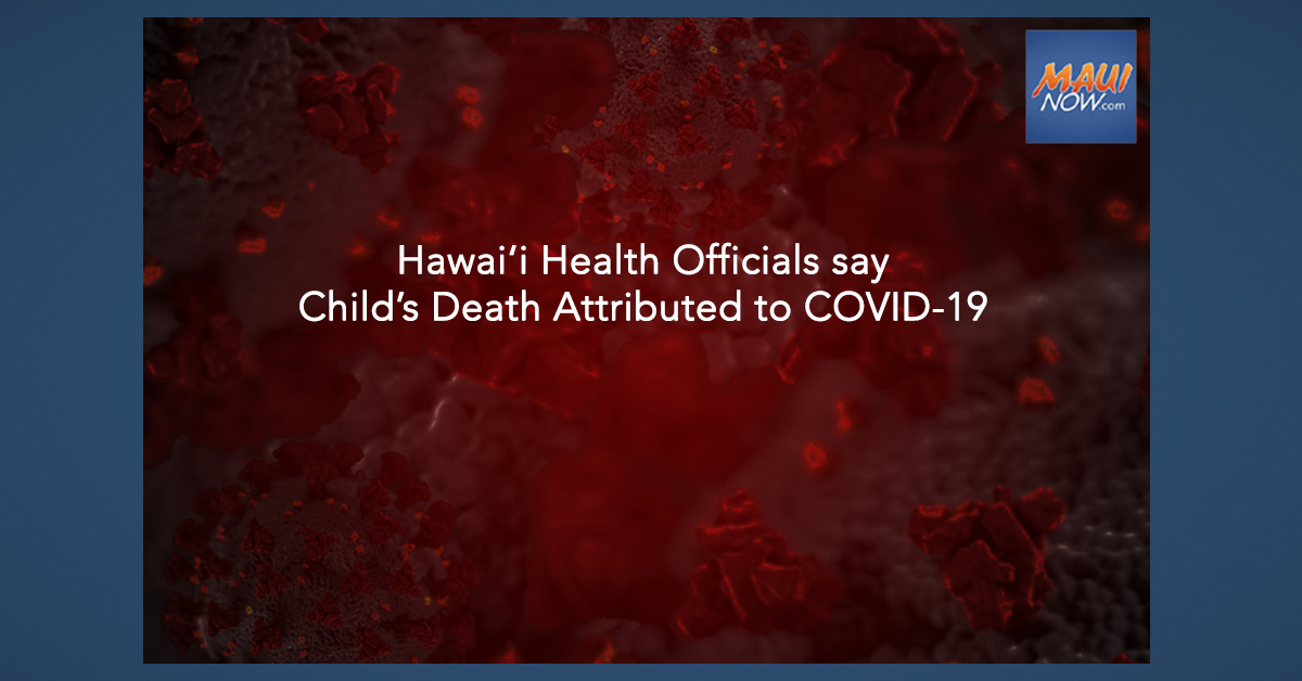 Hawai'i Health Officials say Child's Death Attributed to COVID-19