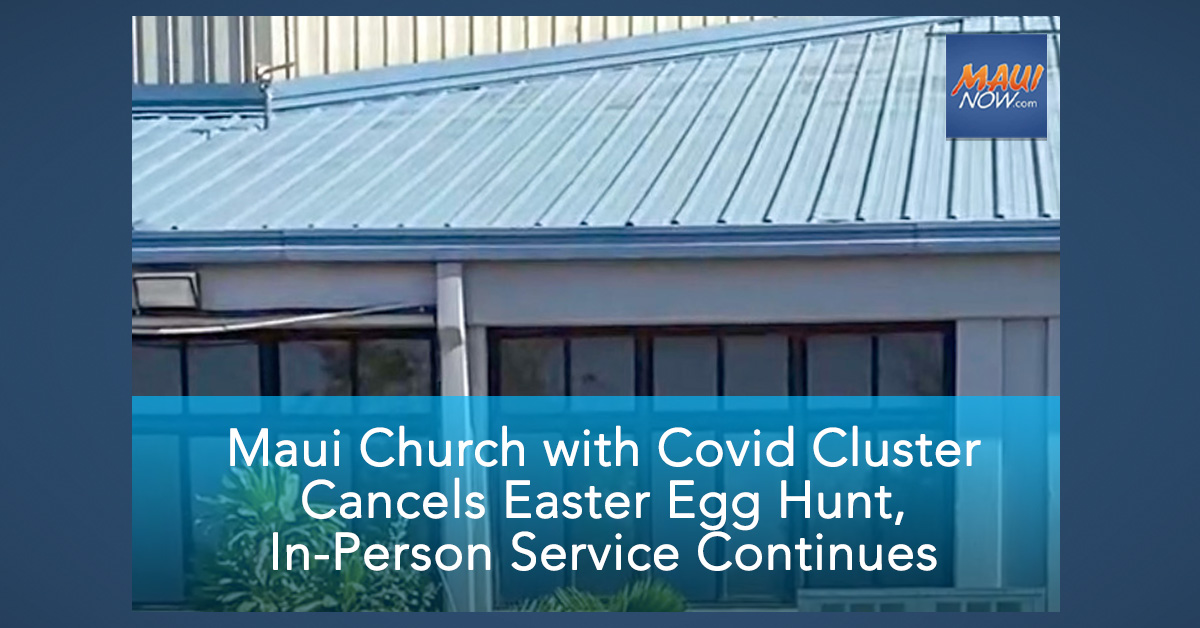 Maui Church with Covid Cluster Cancels Easter Egg Hunt, In-Person Service Continues