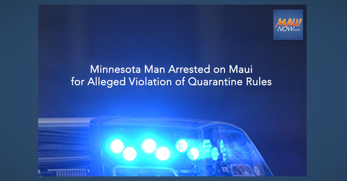 Minnesota Man Arrested on Maui for Alleged Violation of Rules and Order Related to Quarantine