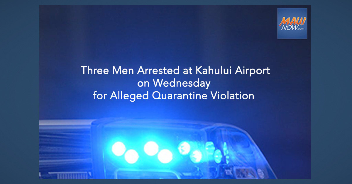 Three Men Arrested at Kahului Airport for Alleged Quarantine Violations